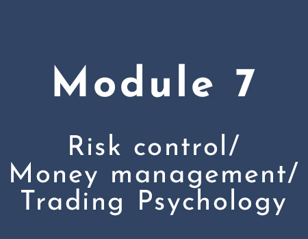 7: Risk control / Money management / Trading Psychology